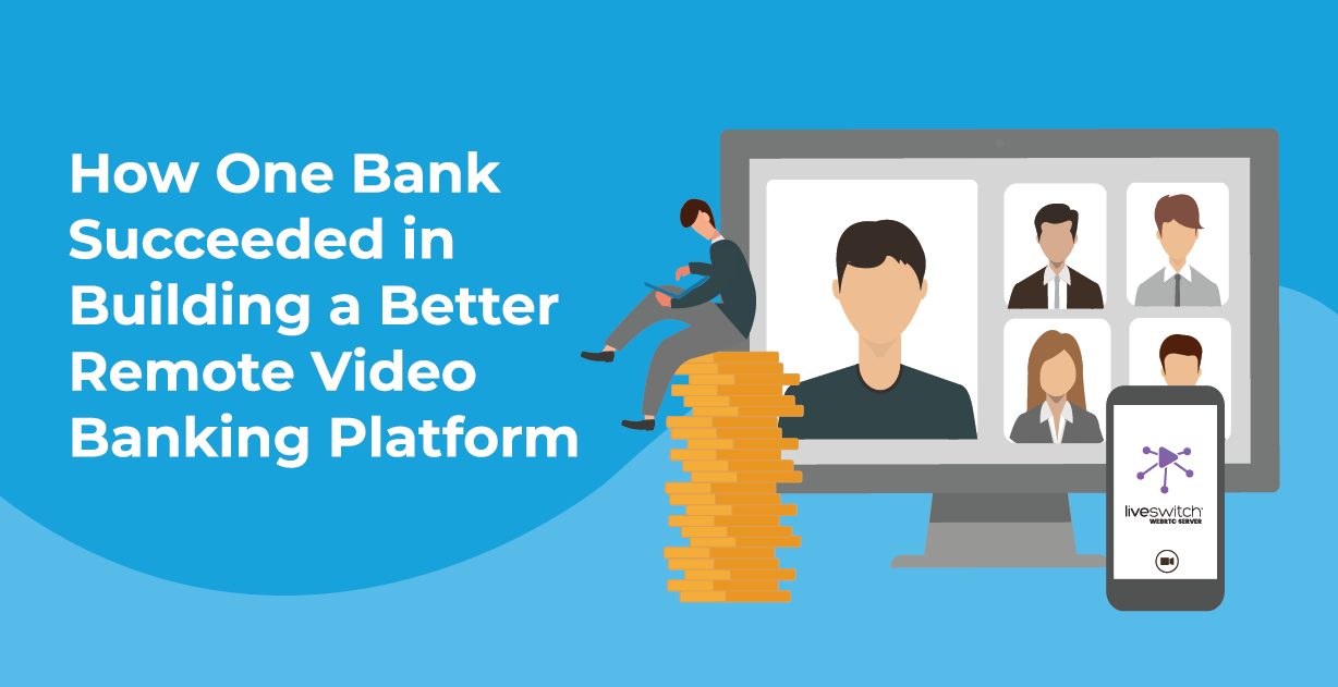 How One Bank Succeeded in Building a Better Remote Video Banking Platform