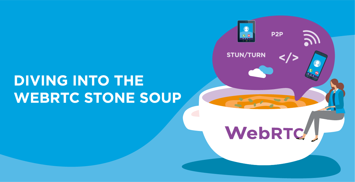 Diving into the WebRTC Stone Soup